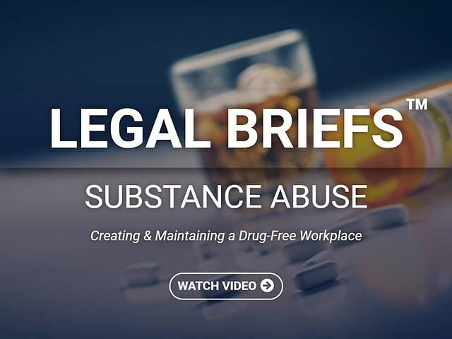 Legal Briefs Substance Abuse: The Manager's Role in Creating & Maintaining a Drug-free Workplace