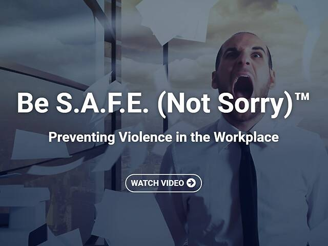 Be S.A.F.E. (Not Sorry)™: Preventing Violence in the Workplace - Video Course