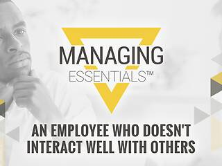 An Employee Who Doesn't Interact Well with Others  (Managing Essentials™ Series)