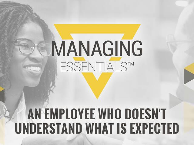 An Employee Who Doesn't Understand What is Expected (Managing Essentials™ Series)
