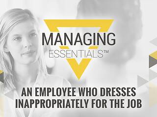 An Employee Who Dresses Inappropriately for the Job (Managing Essentials™ Series)