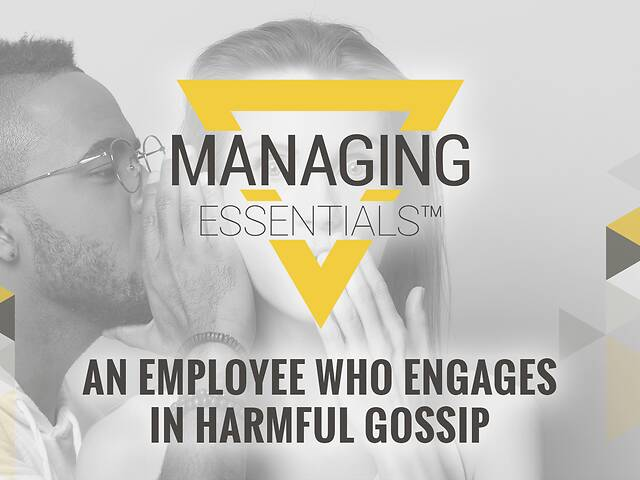 An Employee Who Engages in Harmful Gossip (Managing Essentials™ Series)