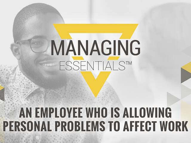 An Employee Who is Allowing Personal Problems to Affect Work (Managing Essentials™ Series)