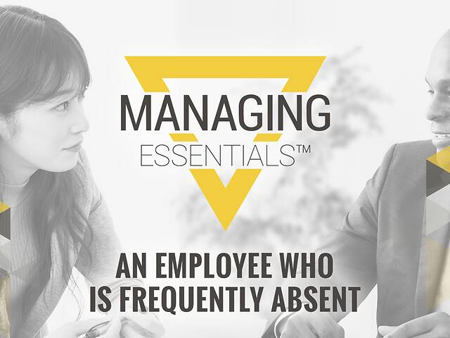 Interactive Tool: An Employee Who is Frequently Absent (Managing Essentials™ Series)