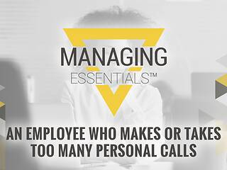 Interactive Tool: An Employee Who Makes or Takes Too Many Personal Calls (Managing Essentials™ Series)
