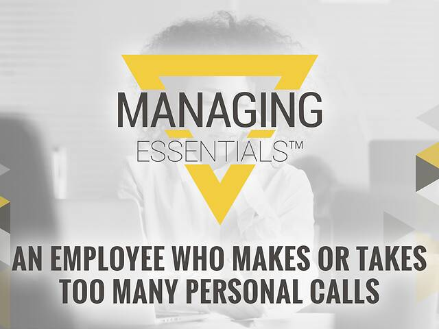 An Employee Who Makes or Takes Too Many Personal Calls (Managing Essentials™ Series)