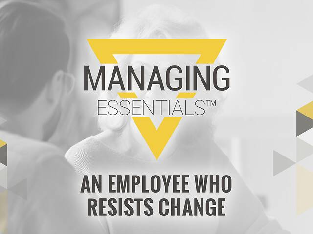 An Employee Who Resists Change (Managing Essentials™ Series)