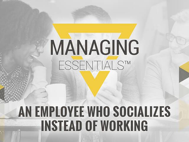 An Employee Who Socializes Instead of Working (Managing Essentials™ Series)
