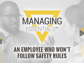 Interactive Tool: An Employee Who Won't Follow Safety Rule (Managing Essentials™ Series)