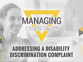Interactive Tool: Addressing a Disability Discrimination Complaint (Managing Essentials™ Series)