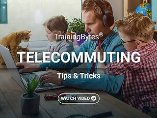 TrainingBytes® Telecommuting Tips & Tricks
