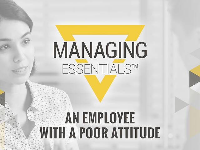 An Employee with a Poor Attitude (Managing Essentials™ Series)