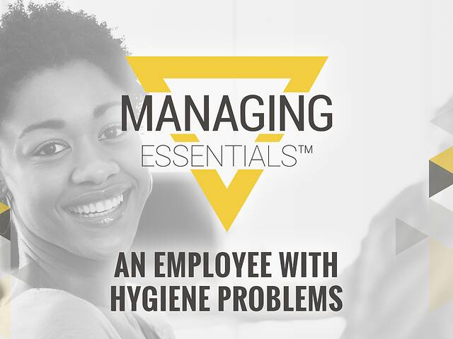 An Employee with Hygiene Problems (Managing Essentials™ Series)