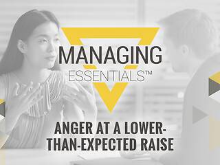 Anger at a Lower-Than-Expected Raise (Managing Essentials™ Series)