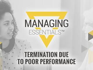 Termination Due to Poor Performance (Managing Essentials™ Series)