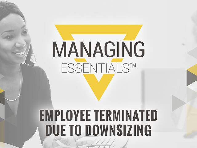 Employee Terminated Due to Downsizing (Managing Essentials™ Series)