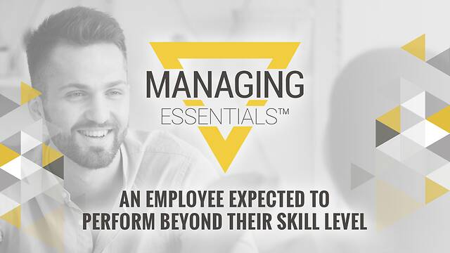 An Employee Expected to Perform Beyond Their Skill Level (Managing Essentials™ Series)