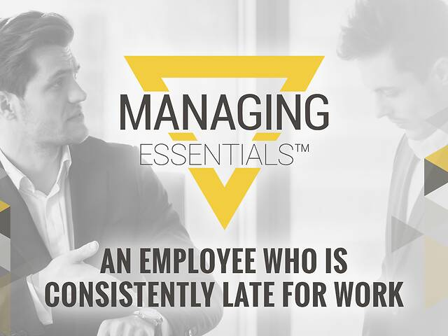 An Employee Who is Consistently Late for Work (Managing Essentials™ Series)