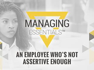 An Employee Who is Not Assertive Enough (Managing Essentials™ Series)