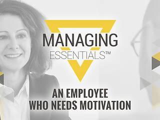 An Employee Who Needs <u>Motivation</u> (Managing Essentials™ Series)