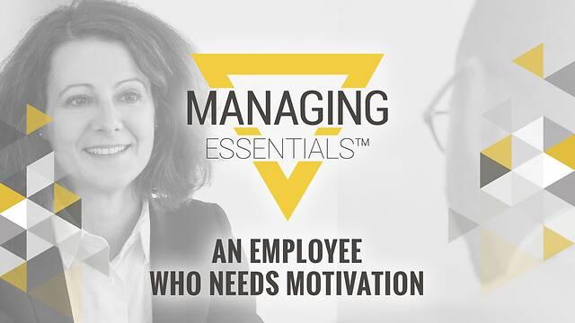 An Employee Who Needs Motivation (Managing Essentials™ Series)