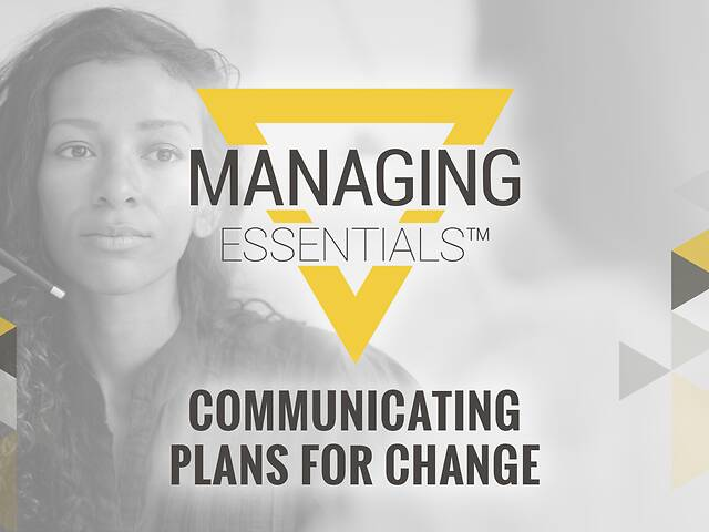 Communicating Plans for Change (Managing Essentials™ Series)