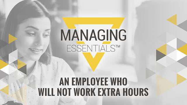 An Employee Who Will Not Work Extra Hours (Managing Essentials™ Series)