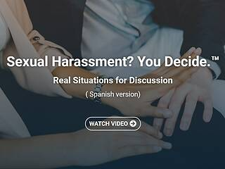 Sexual <u>Harassment</u>? You Decide.™ Real Situations for Discussion - Video Course - Spanish