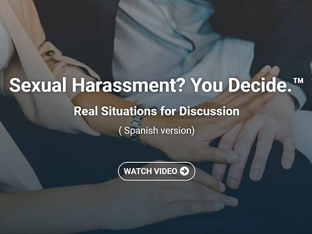 Sexual Harassment? You Decide.™ Real Situations for Discussion - Video Course - Spanish