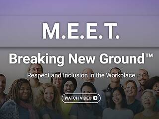 M.E.E.T.: Breaking New Ground.™ Respect and Inclusion in the Workplace