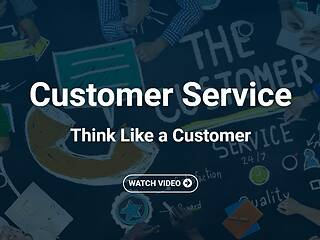 <u>Customer Service</u>: Think Like a Customer