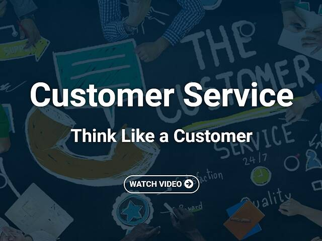 Customer Service: Think Like a Customer